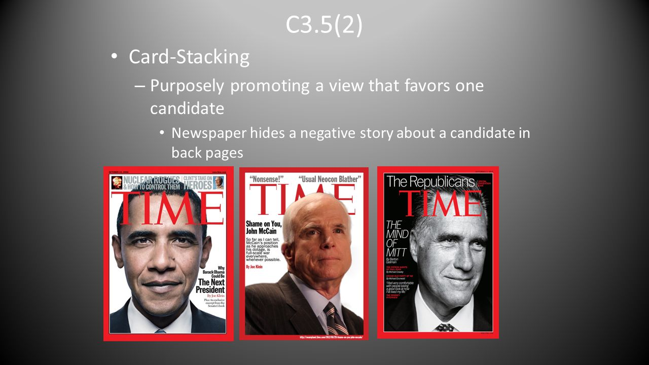 C3.5(2) Card-Stacking – Purposely promoting a view that favors one candidate Newspaper hides a negative story about a candidate in back pages