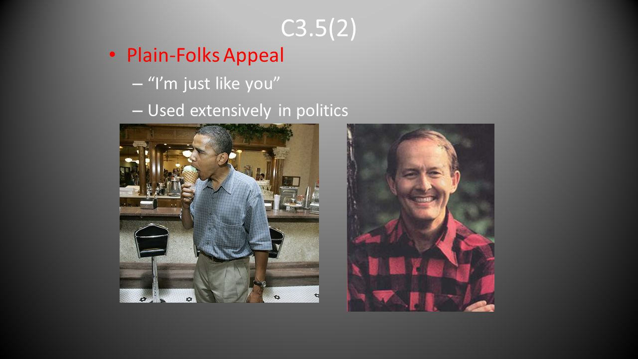 """C3.5(2) Plain-Folks Appeal – """"I'm just like you"""" – Used extensively in politics"""