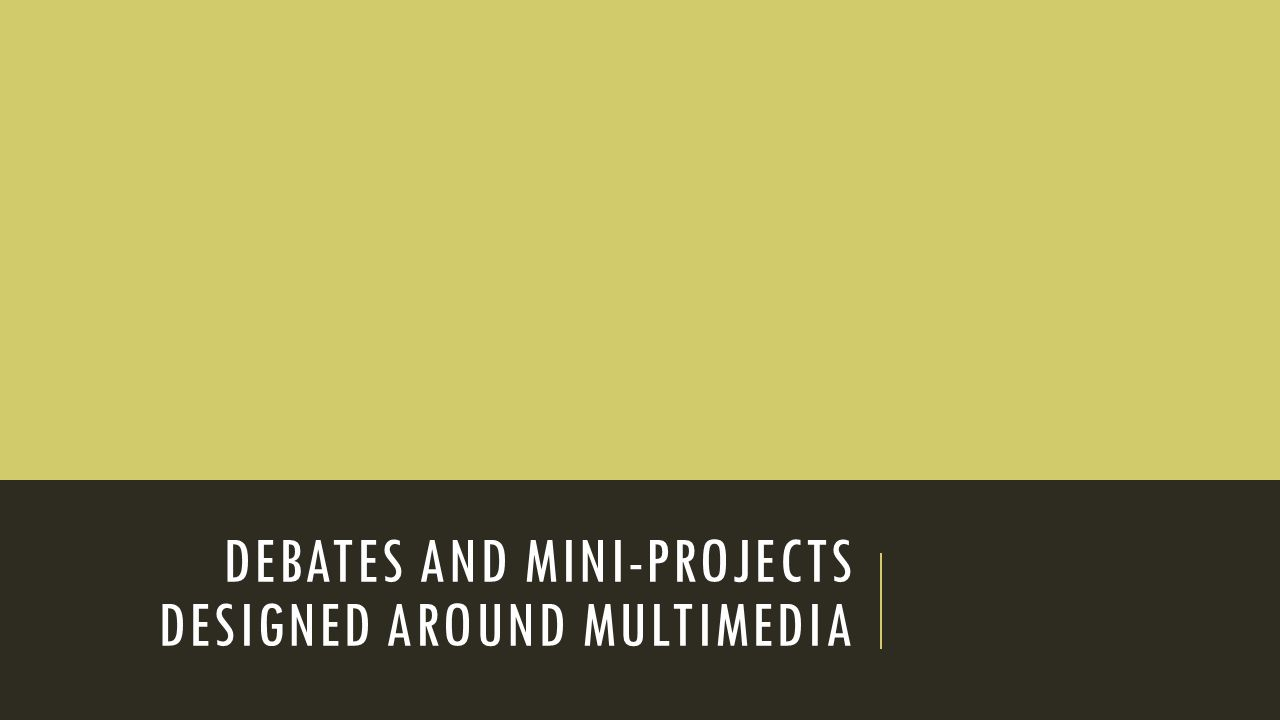 DEBATES AND MINI-PROJECTS DESIGNED AROUND MULTIMEDIA