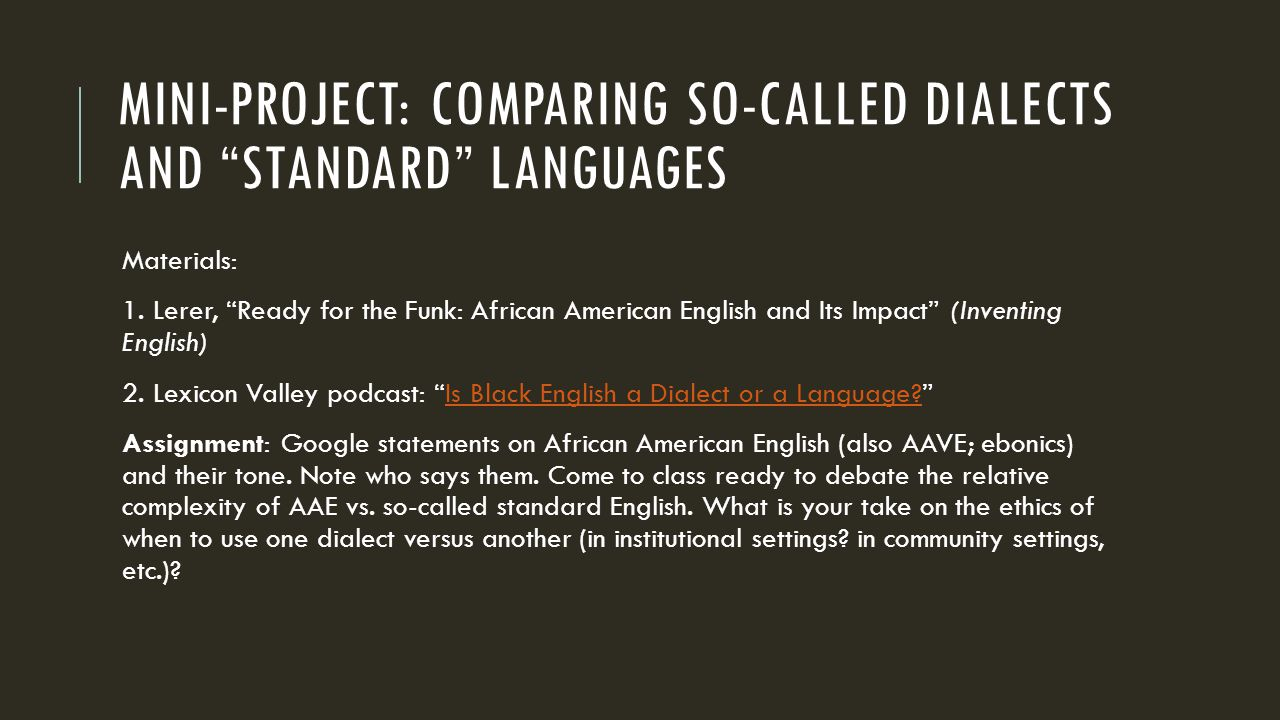 MINI-PROJECT: COMPARING SO-CALLED DIALECTS AND STANDARD LANGUAGES Materials: 1.