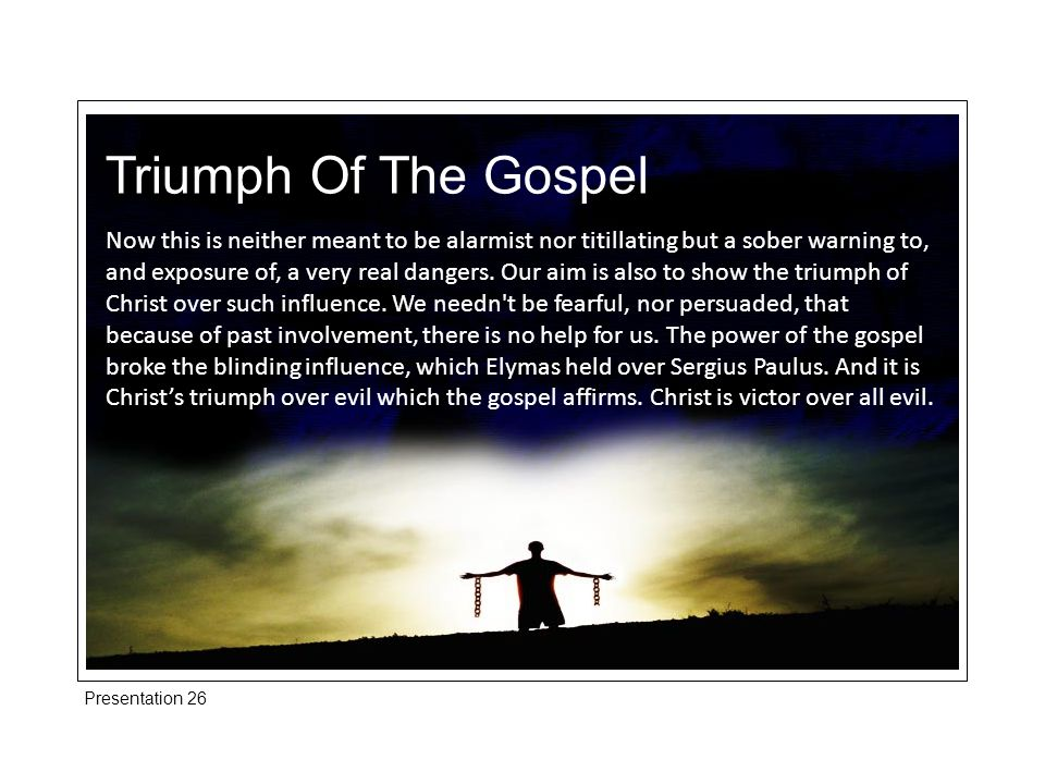 Triumph Of The Gospel Now this is neither meant to be alarmist nor titillating but a sober warning to, and exposure of, a very real dangers.