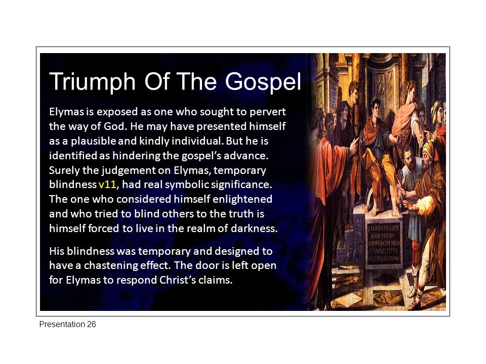 Triumph Of The Gospel Elymas is exposed as one who sought to pervert the way of God.