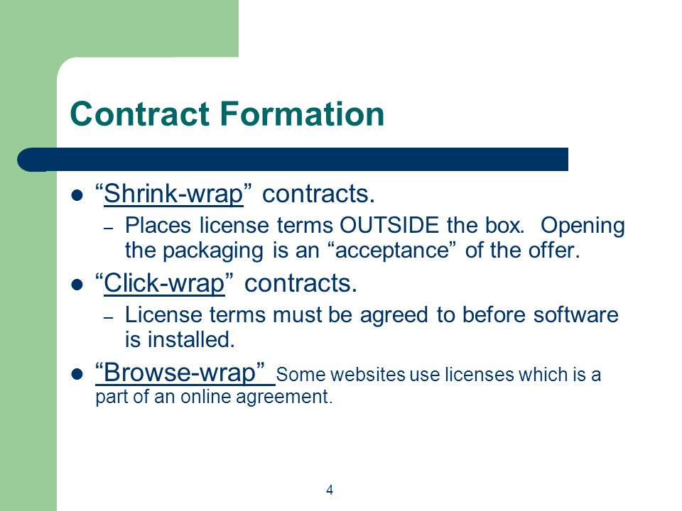 4 Contract Formation Shrink-wrap contracts. – Places license terms OUTSIDE the box.