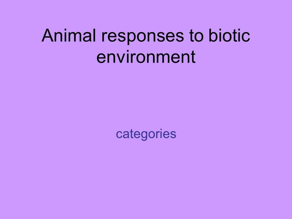 Animal responses to biotic environment categories