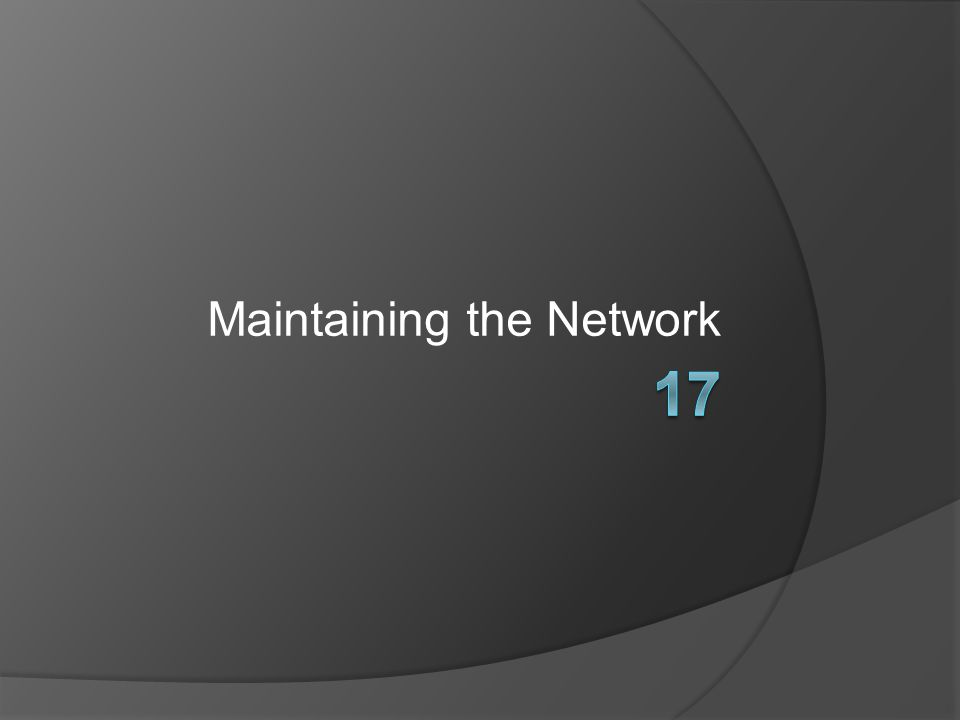 Maintaining the Network