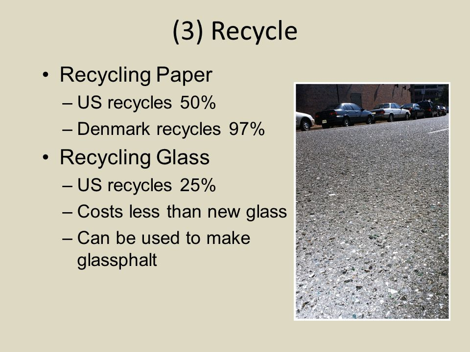  50% of aluminum recycled in US  World avg = 70%  Recycled aluminum uses 90% fewer resources  50% of aluminum recycled in US  World avg = 70%  Recycled aluminum uses 90% fewer resources (3) Recycle