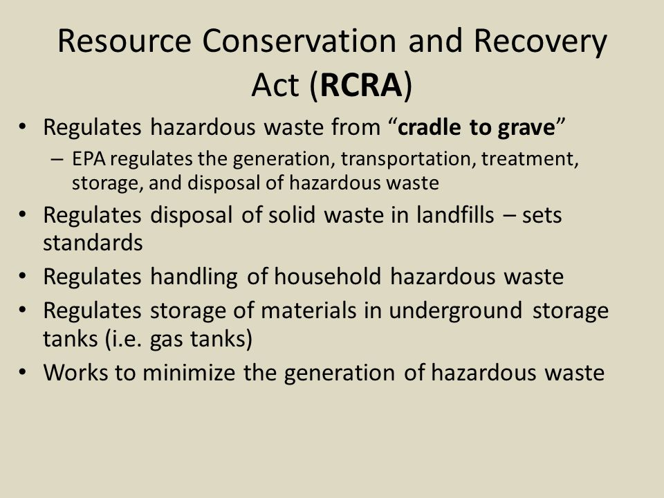 Comprehensive Environmental Response, Compensation, and Liability Act (CERCLA) (Superfund Act) Clean up abandoned hazardous waste sites.