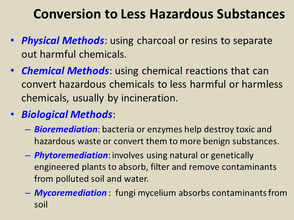 DEALING WITH HAZARDOUS WASTE We can produce less hazardous waste and recycle, reuse, detoxify, burn, and bury what we continue to produce.