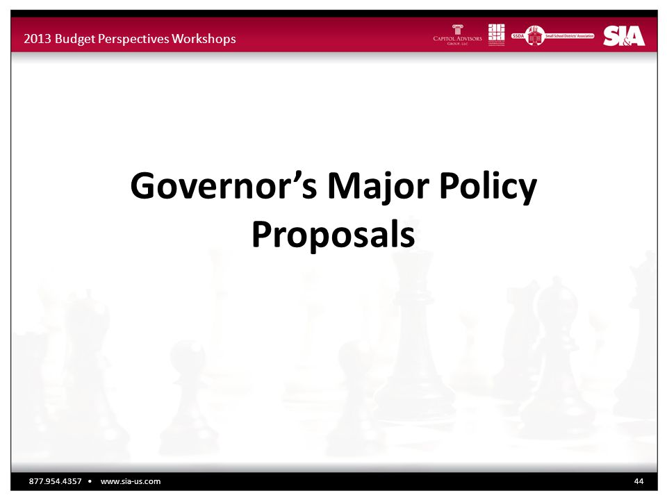2013 Budget Perspectives Workshops Governor's Major Policy Proposals 877.954.4357 www.sia-us.com44