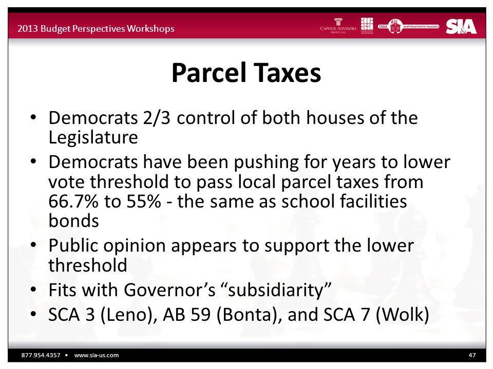 2013 Budget Perspectives Workshops Parcel Taxes Democrats 2/3 control of both houses of the Legislature Democrats have been pushing for years to lower