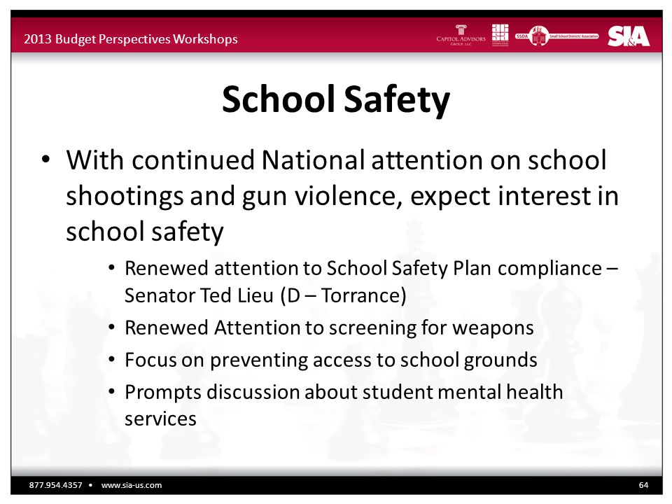 2013 Budget Perspectives Workshops School Safety With continued National attention on school shootings and gun violence, expect interest in school saf