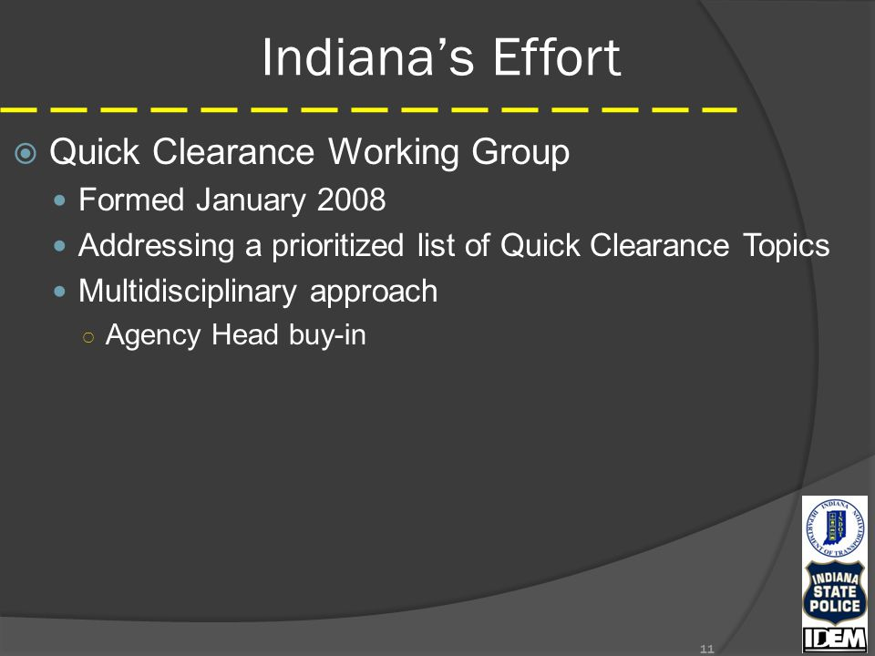 Indiana's Effort  Quick Clearance Working Group Formed January 2008 Addressing a prioritized list of Quick Clearance Topics Multidisciplinary approach ○ Agency Head buy-in 11