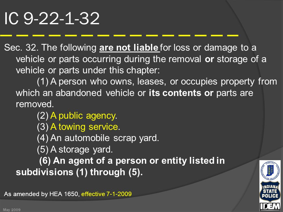 IC 9-22-1-32 Sec. 32. The following are not liable for loss or damage to a vehicle or parts occurring during the removal or storage of a vehicle or pa