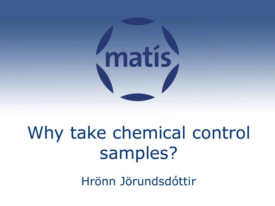 Why take chemical control samples Hrönn Jörundsdóttir