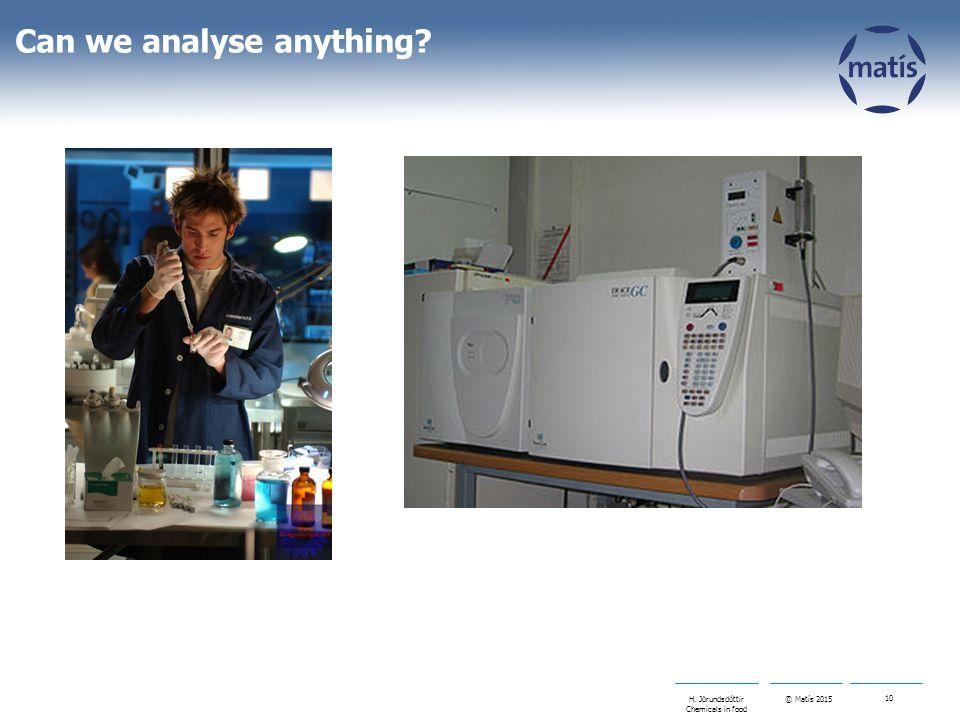 © Matís 2015 10 H. Jörundsdóttir Chemicals in food Can we analyse anything