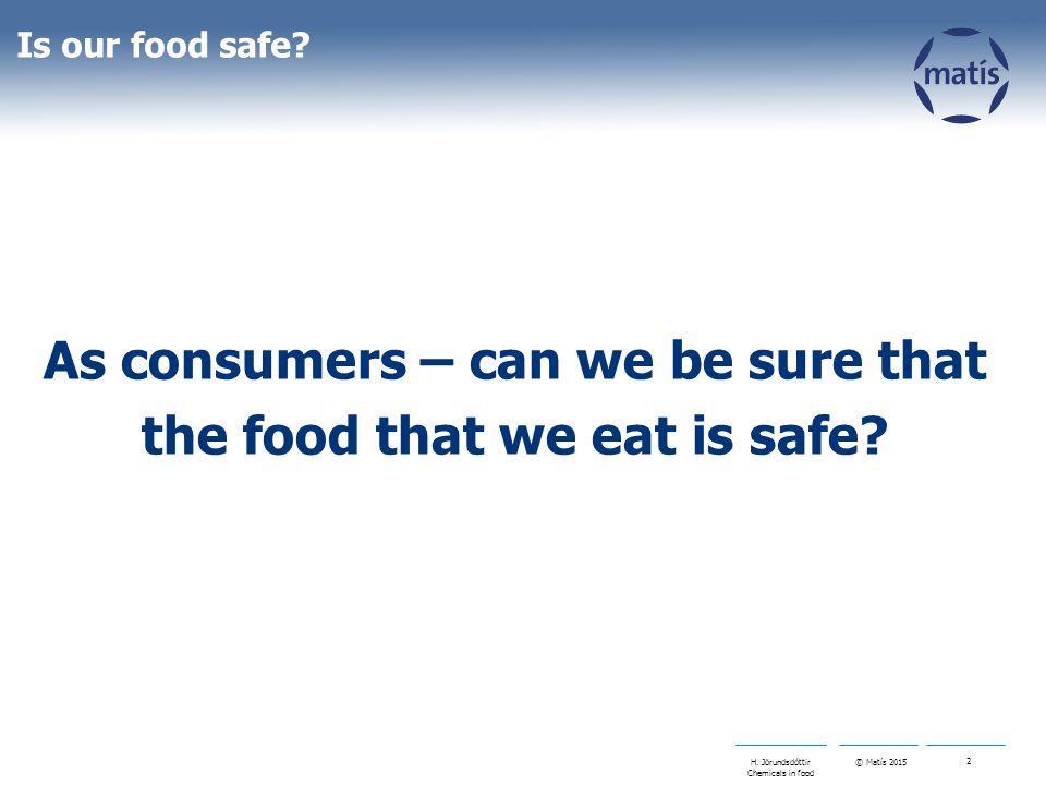 © Matís 2015 2 H. Jörundsdóttir Chemicals in food Is our food safe.