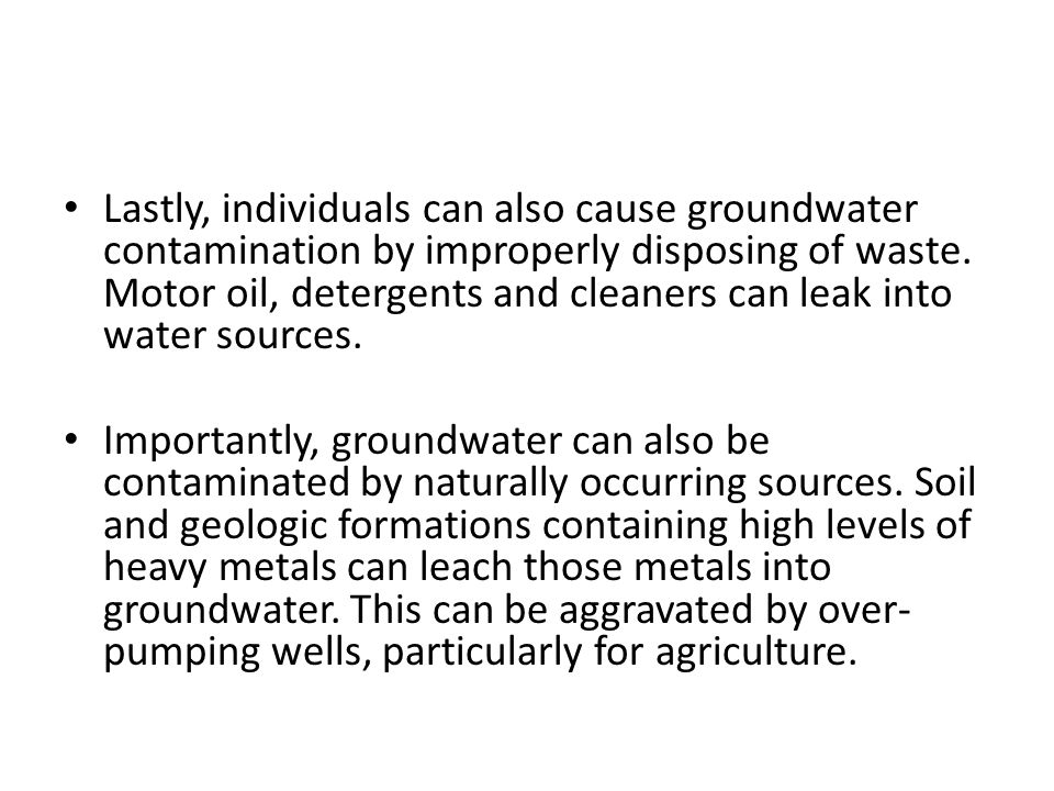Lastly, individuals can also cause groundwater contamination by improperly disposing of waste.