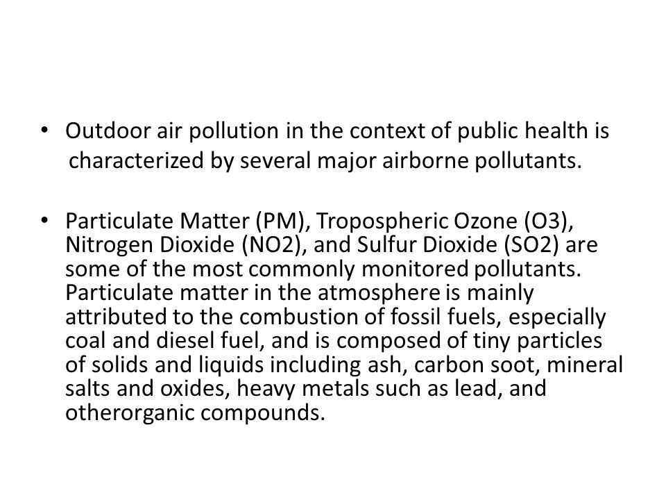 Outdoor air pollution in the context of public health is characterized by several major airborne pollutants.