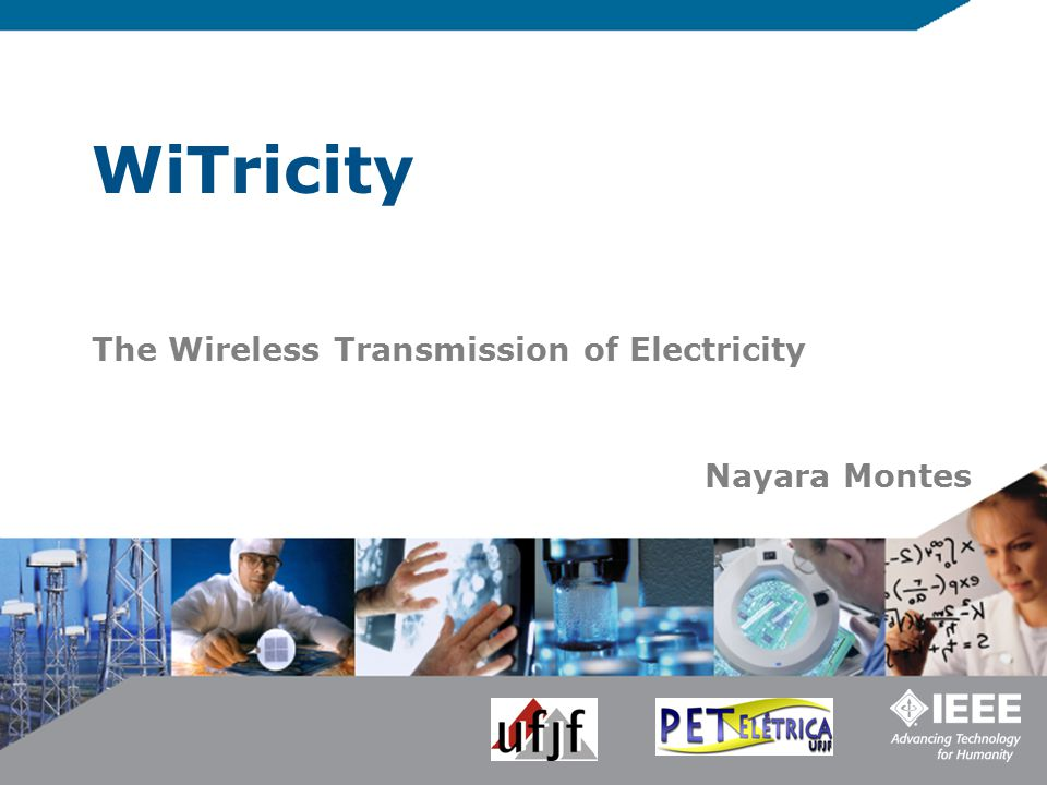 WiTricity The Wireless Transmission of Electricity Nayara Montes