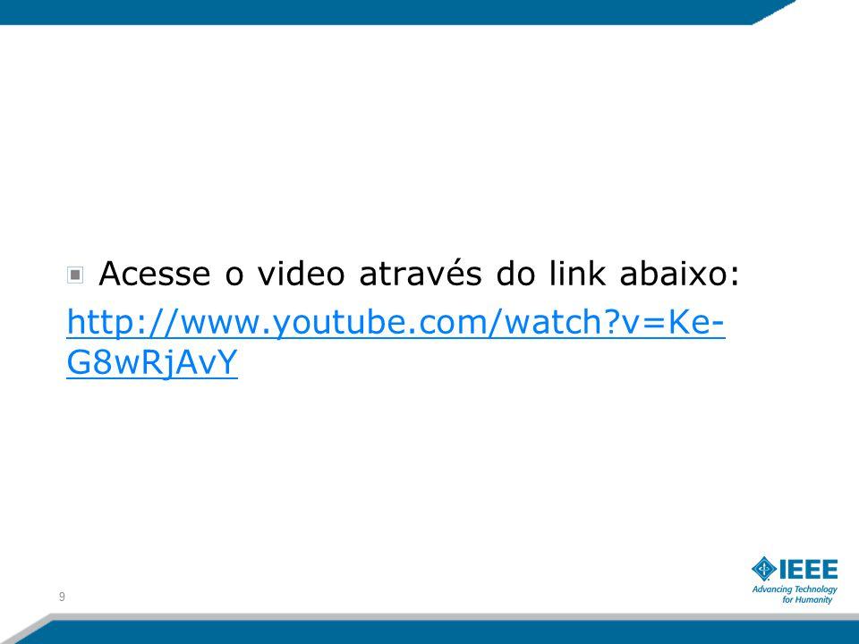 9 Acesse o video através do link abaixo: http://www.youtube.com/watch?v=Ke- G8wRjAvY