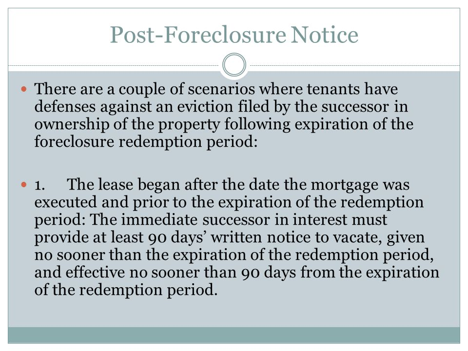 Post-Foreclosure Notice There are a couple of scenarios where tenants have defenses against an eviction filed by the successor in ownership of the pro