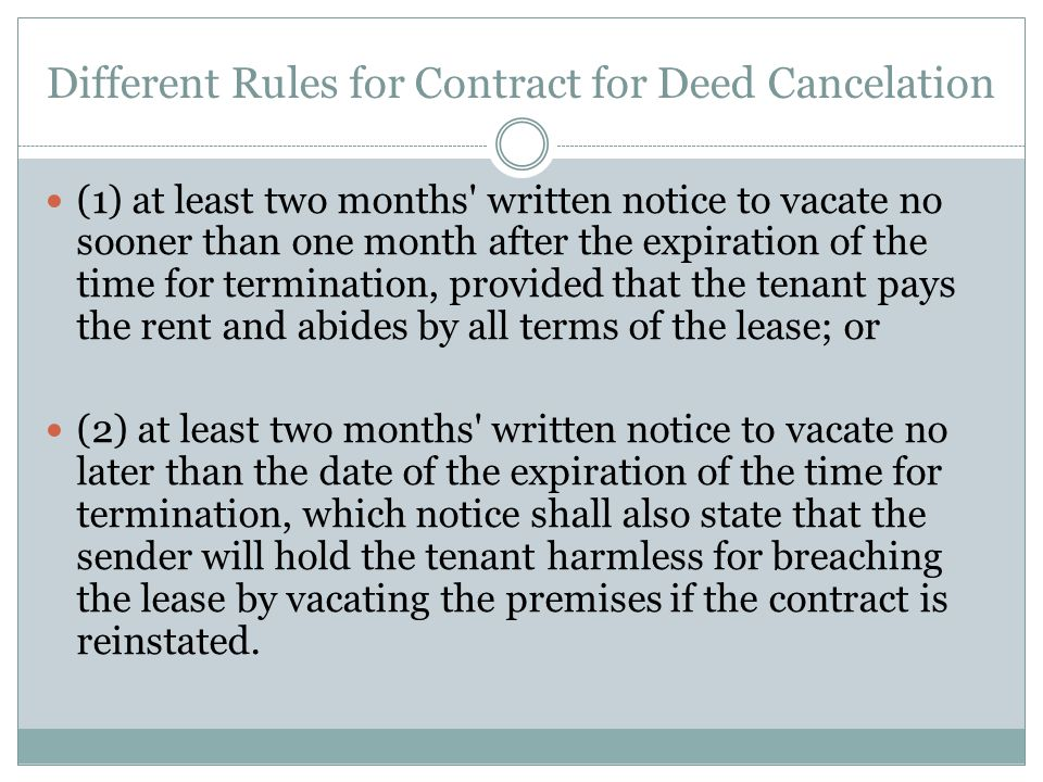 Different Rules for Contract for Deed Cancelation (1) at least two months' written notice to vacate no sooner than one month after the expiration of t
