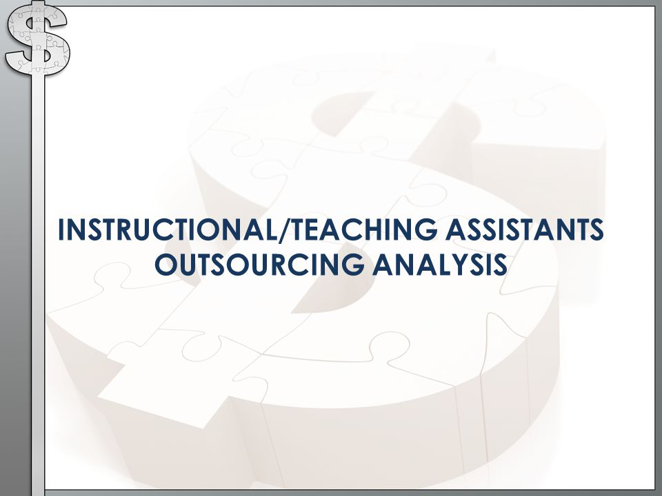 INSTRUCTIONAL/TEACHING ASSISTANTS OUTSOURCING ANALYSIS