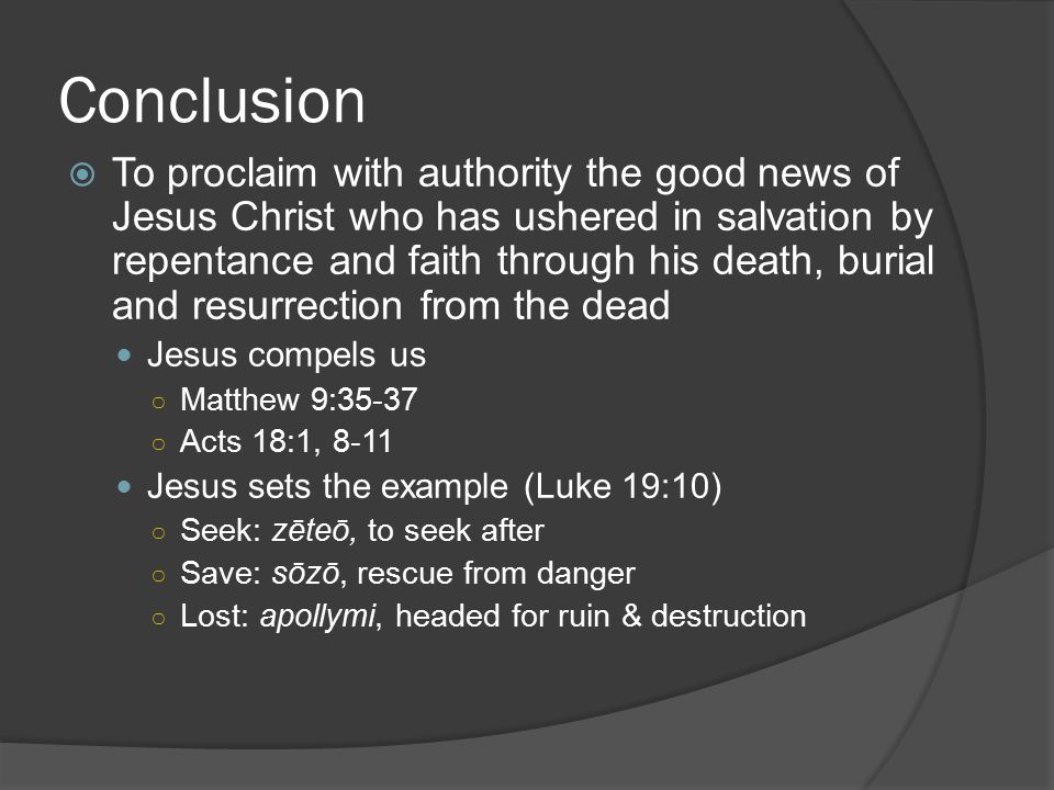 Conclusion  To proclaim with authority the good news of Jesus Christ who has ushered in salvation by repentance and faith through his death, burial a