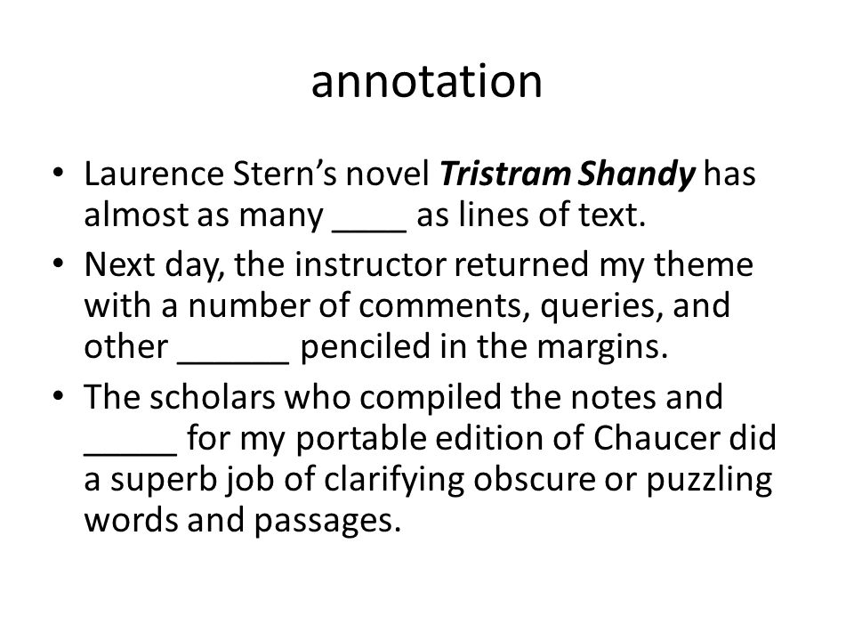 annotation Laurence Stern's novel Tristram Shandy has almost as many ____ as lines of text. Next day, the instructor returned my theme with a number o