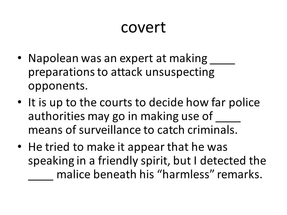 covert Napolean was an expert at making ____ preparations to attack unsuspecting opponents. It is up to the courts to decide how far police authoritie