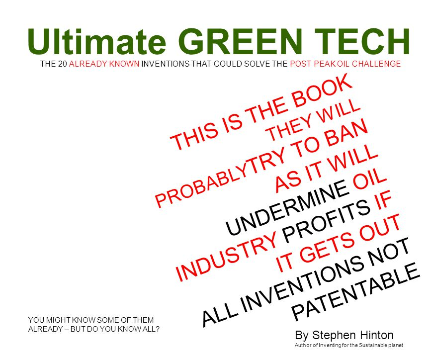 THIS IS THE BOOK THEY WILL PROBABLY TRY TO BAN AS IT WILL UNDERMINE OIL INDUSTRY PROFITS IF IT GETS OUT ALL INVENTIONS NOT PATENTABLE YOU MIGHT KNOW SOME OF THEM ALREADY – BUT DO YOU KNOW ALL.