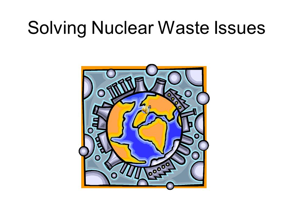 Solving Nuclear Waste Issues