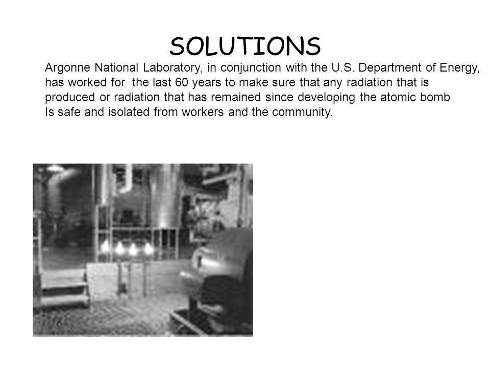 Argonne National Laboratory, in conjunction with the U.S. Department of Energy, has worked for the last 60 years to make sure that any radiation that