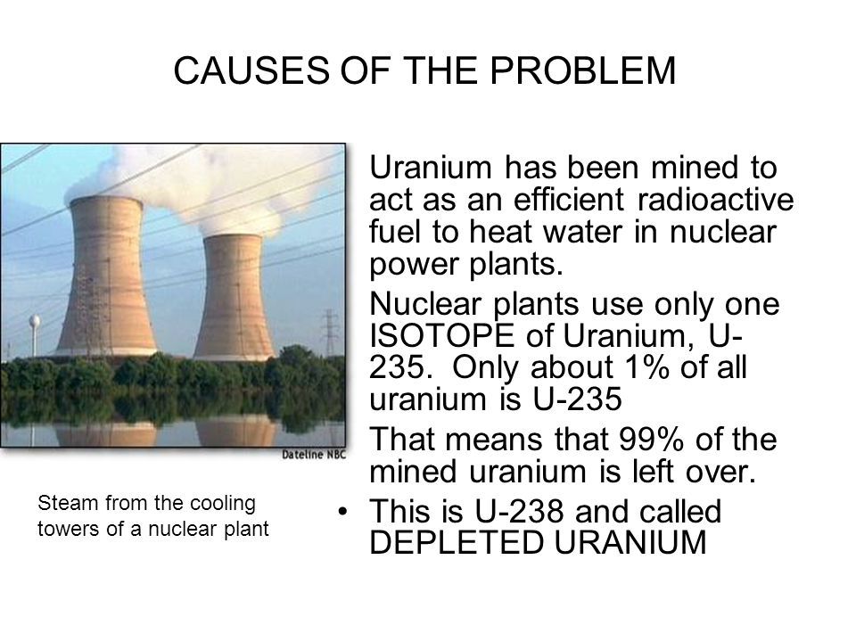 Uranium has been mined to act as an efficient radioactive fuel to heat water in nuclear power plants. Nuclear plants use only one ISOTOPE of Uranium,