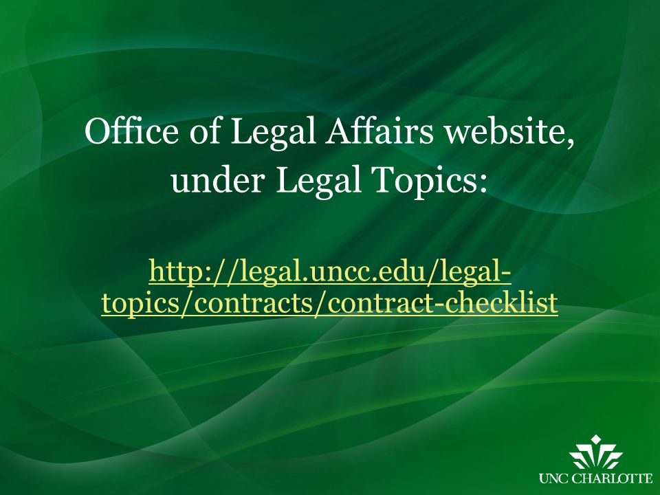 Office of Legal Affairs website, under Legal Topics: http://legal.uncc.edu/legal- topics/contracts/contract-checklist