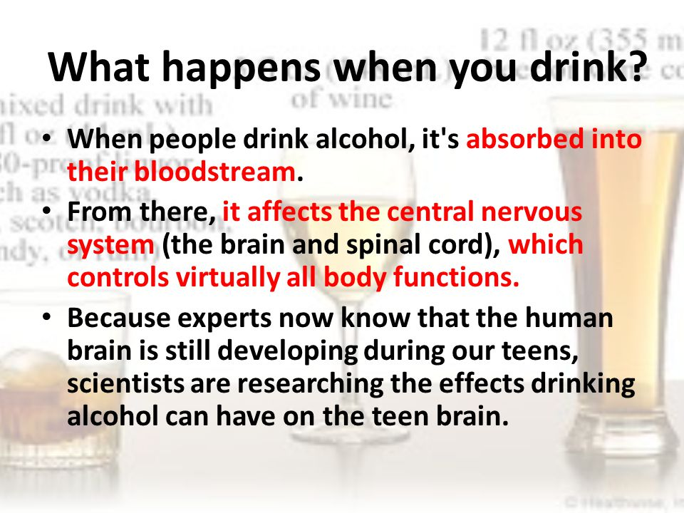 What happens when you drink. When people drink alcohol, it s absorbed into their bloodstream.