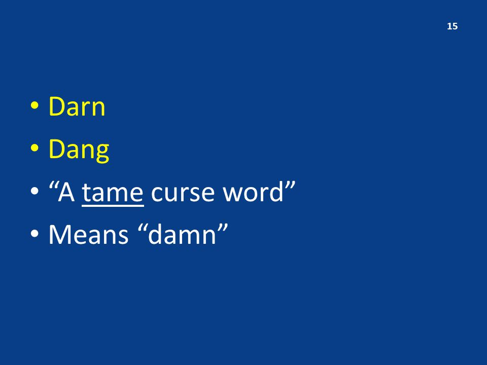 Darn Dang A tame curse word Means damn 15