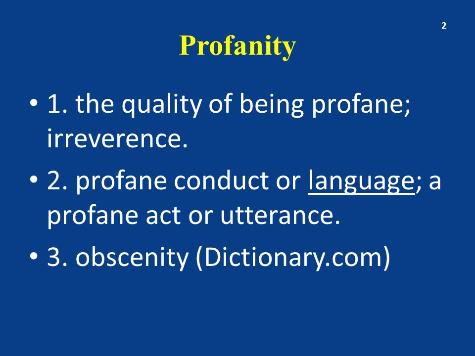 Profanity 1. the quality of being profane; irreverence.