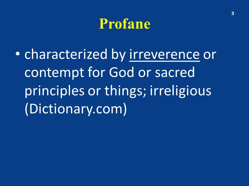 Profane characterized by irreverence or contempt for God or sacred principles or things; irreligious (Dictionary.com) 3