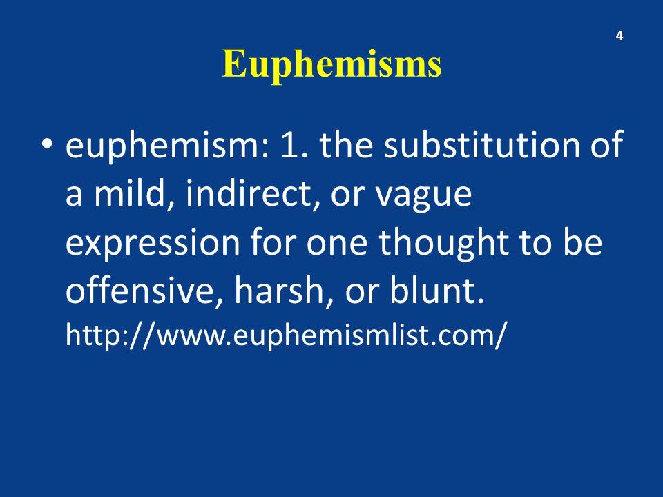 Euphemisms euphemism: 1.