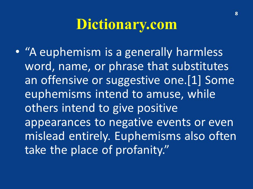 Euphemisms often used as slang or by-words My Lordy – this is repeating the name of the Lord in vain Golly – a euphemistic substitute for God (Webster) Gosh – A softened form of God; a mild oath (Webster) 9