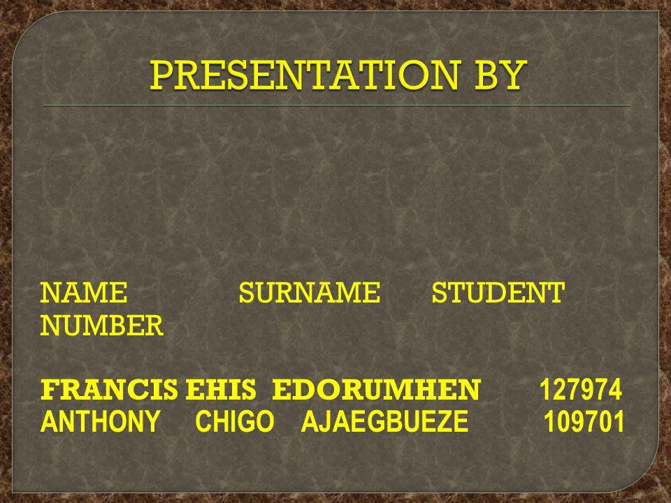 NAME SURNAME STUDENT NUMBER FRANCIS EHIS EDORUMHEN 127974 ANTHONY CHIGO AJAEGBUEZE 109701