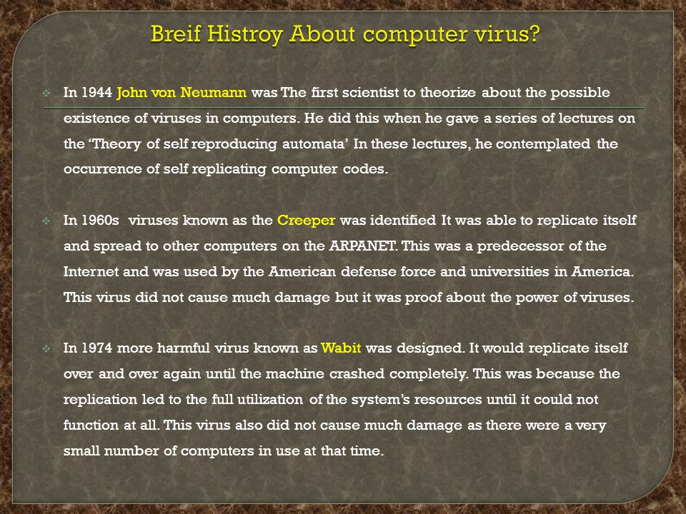  In 1944 John von Neumann was The first scientist to theorize about the possible existence of viruses in computers.