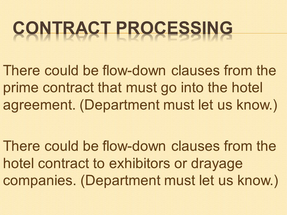 There could be flow-down clauses from the prime contract that must go into the hotel agreement.