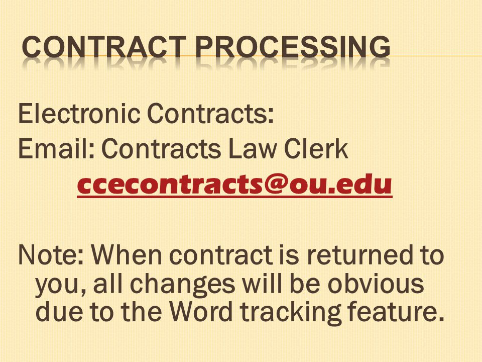 Electronic Contracts: Email: Contracts Law Clerk ccecontracts@ou.edu Note: When contract is returned to you, all changes will be obvious due to the Word tracking feature.