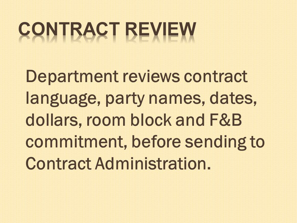 Department reviews contract language, party names, dates, dollars, room block and F&B commitment, before sending to Contract Administration.