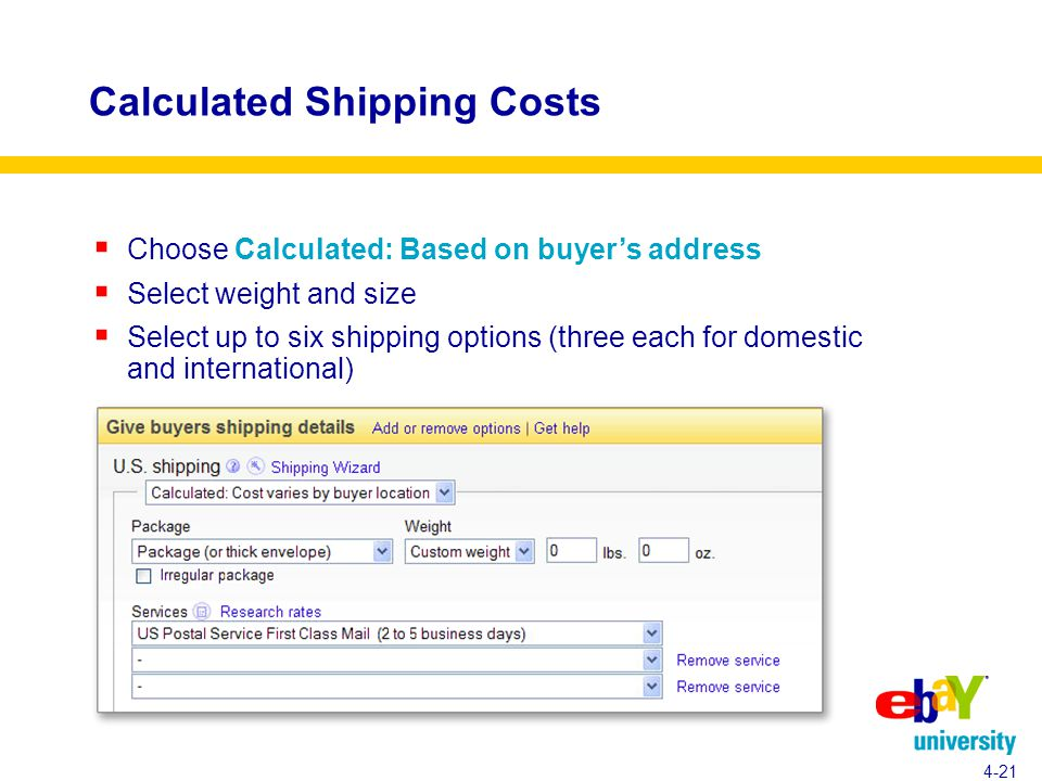 Calculated Shipping Costs 4-21  Choose Calculated: Based on buyer's address  Select weight and size  Select up to six shipping options (three each for domestic and international)