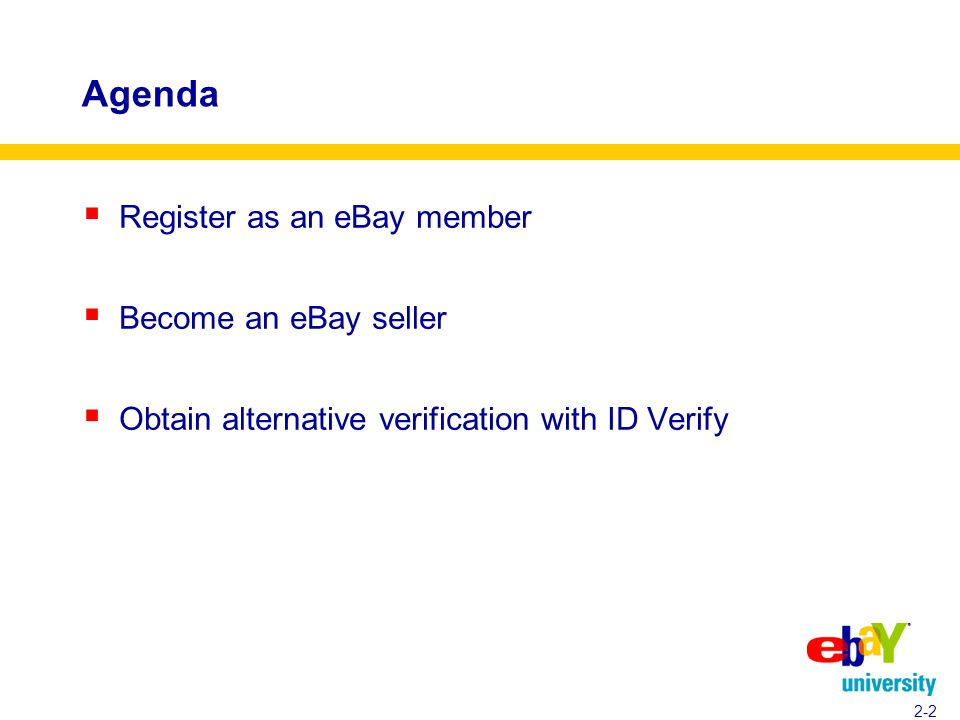 Agenda  Register as an eBay member  Become an eBay seller  Obtain alternative verification with ID Verify 2-2