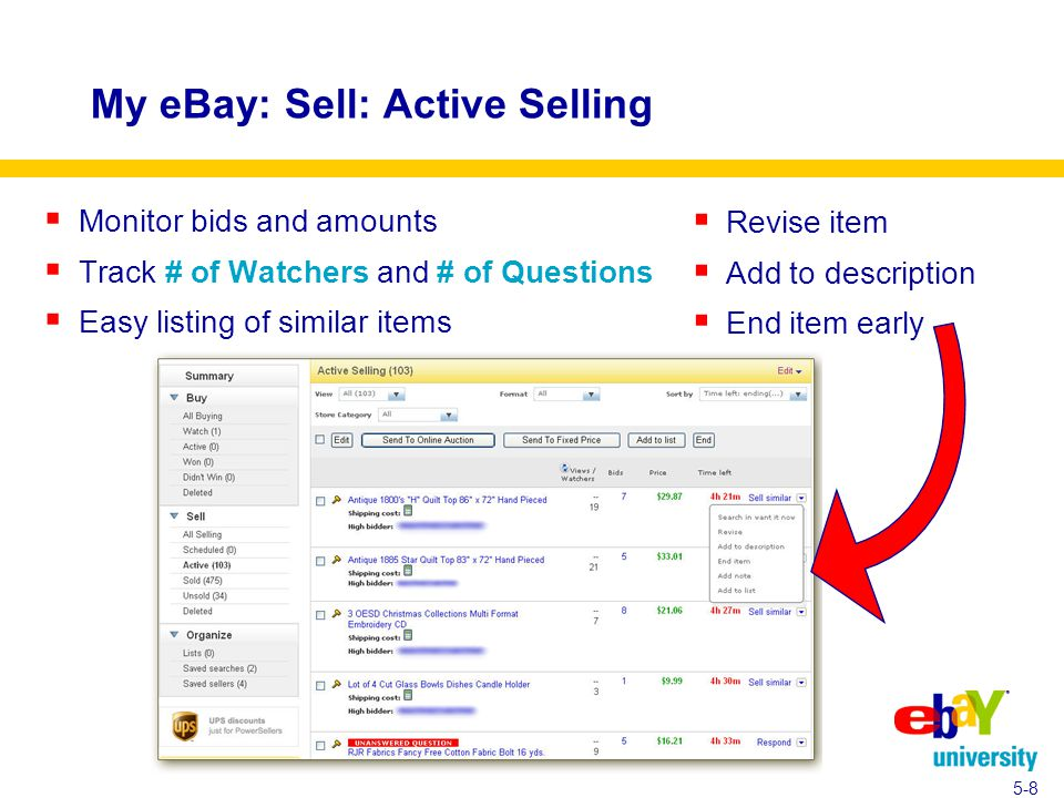 My eBay: Sell: Active Selling  Monitor bids and amounts  Track # of Watchers and # of Questions  Easy listing of similar items  Revise item  Add to description  End item early 5-8